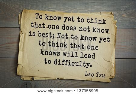 Lao Tzu (ancient Chinese philosopher VI-B BC. E) the citation. To know yet to think that one does not know is best; Not to know yet to think that one knows will lead to difficulty.