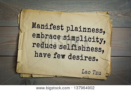 Lao Tzu (ancient Chinese philosopher VI-B BC. E) the citation. Manifest plainness, embrace simplicity, reduce selfishness, have few desires.