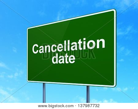 Time concept: Cancellation Date on green road highway sign, clear blue sky background, 3D rendering