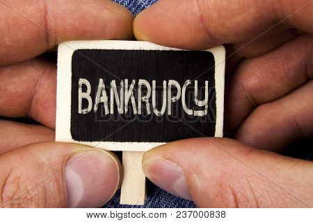 Writing Note Showing  Bankrupcy. Business Photo Showcasing Company Under Financial Crisis Goes Bankr