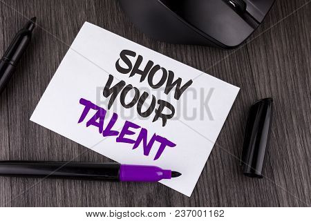 Handwriting Text Writing Show Your Talent. Concept Meaning Demonstrate Personal Skills Abilities Kno