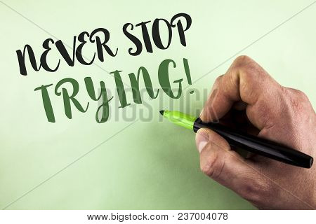Text Sign Showing Never Stop Trying Motivational Call. Conceptual Photo Go On Do Not Give Up Self Co