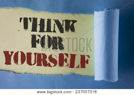 Writing Note Showing  Think For Yourself. Business Photo Showcasing Have An Independent Mind Attitud