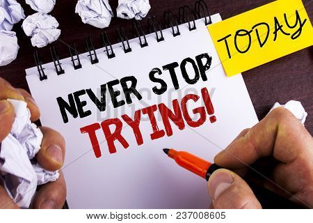 Handwriting Text Never Stop Trying Motivational Call. Concept Meaning Go On Do Not Give Up Self Conf