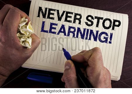 Writing Note Showing  Never Stop Learning Motivational Call. Business Photo Showcasing Keep Educatin