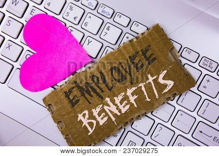 Word Writing Text Employee Benefits. Business Concept For List Of Advantage Recruiter Get At Work In