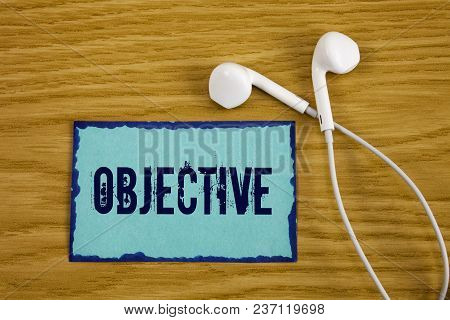 Writing Note Showing  Objective. Business Photo Showcasing Goal Planned To Be Achieved Desired Targe