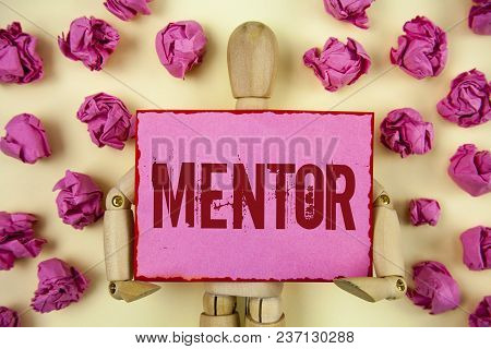 Handwriting Text Mentor. Concept Meaning Person Who Gives Advice Or Support To A Younger Less Experi