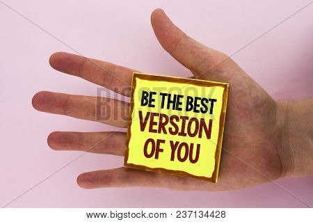 Handwriting Text Writing Be The Best Version Of You. Concept Meaning Be Inspired To Get Yourself Bet