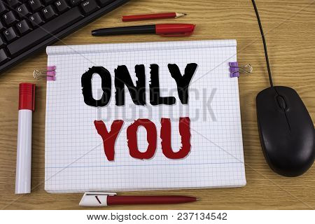 Handwriting Text Writing Only You. Concept Meaning The Chosen One No Other Wanted Or Needed Romantic