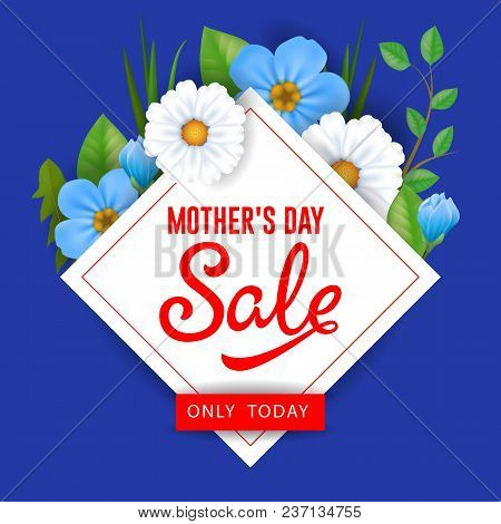 Mother Day Sale Only Today Lettering With Flowers. Mothers Day Sale Advertising. Handwritten And Typ