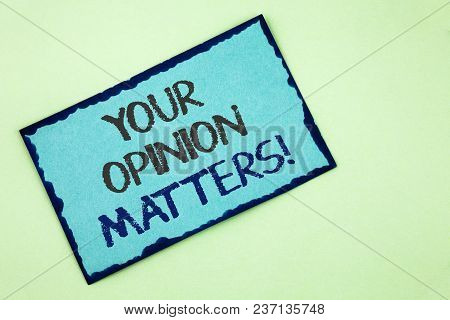 Conceptual Hand Writing Showing Your Opinion Matters Motivational Call. Business Photo Text Client F