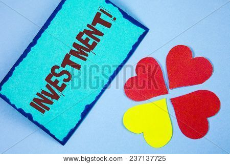 Text Sign Showing Investment Motivational Call. Conceptual Photo To Put Money Time Into Something To