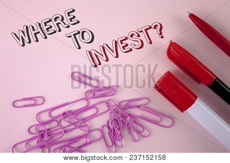 Writing Note Showing  Where To Invest Question. Business Photo Showcasing Right Place Stock Share To