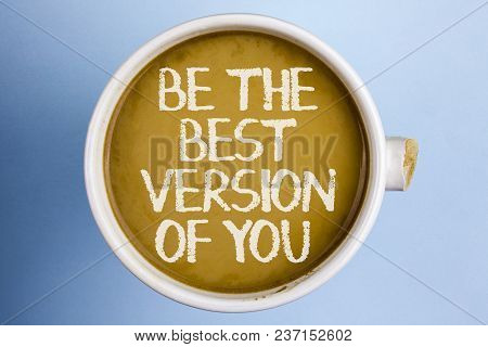 Text Sign Showing Be The Best Version Of You. Conceptual Photo Be Inspired To Get Yourself Better An