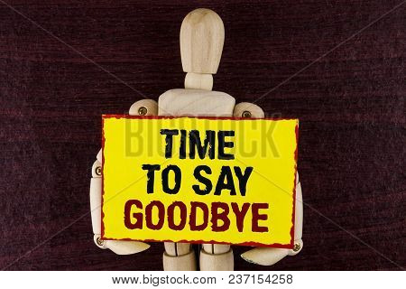 Word Writing Text Time To Say Goodbye. Business Concept For Separation Moment Leaving Breakup Farewe