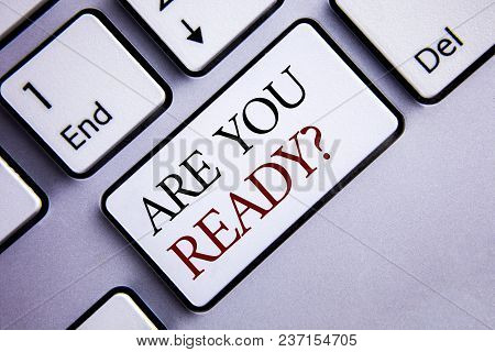 Word Writing Text Are You Ready Question. Business Concept For Asking About Availability Lets Go Out