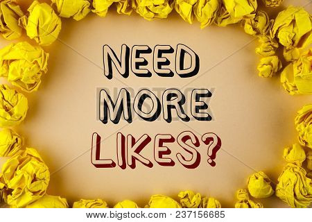 Text Sign Showing Need More Likes Question. Conceptual Photo Improve Reach Ads Marketing Seo Marketi
