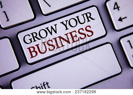 Writing Note Showing  Grow Your Business. Business Photo Showcasing Improve Your Work Enlarge Compan