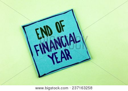 Conceptual Hand Writing Showing End Of Financial Year. Business Photo Showcasing Taxes Time Accounti