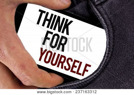 Handwriting Text Think For Yourself. Concept Meaning Have An Independent Mind Attitude Make Your Own