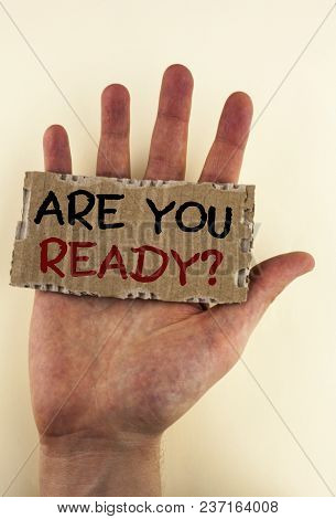 Writing Note Showing  Are You Ready Question. Business Photo Showcasing Asking About Availability Le