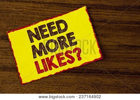 Handwriting Text Writing Need More Likes Question. Concept Meaning Improve Reach Ads Marketing Seo M