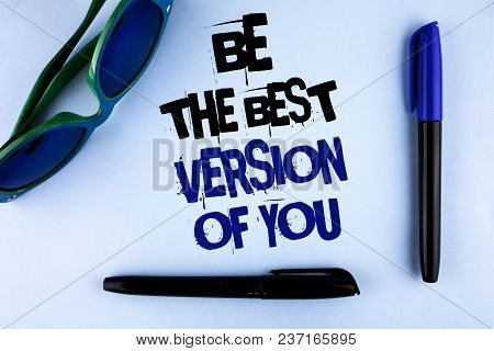 Conceptual Hand Writing Showing Be The Best Version Of You. Business Photo Showcasing Be Inspired To