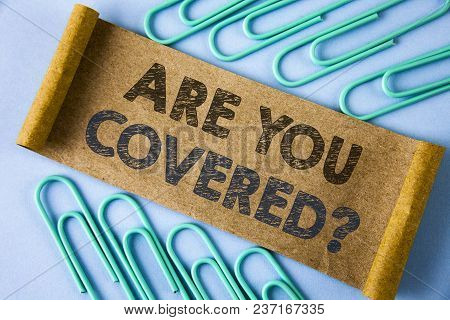 Text Sign Showing Are You Covered Question. Conceptual Photo Asking About You Insurance Health State