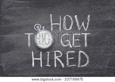 How To Get Hired Phrase Handwritten On Chalkboard With Vintage Precise Stopwatch Used Instead Of O