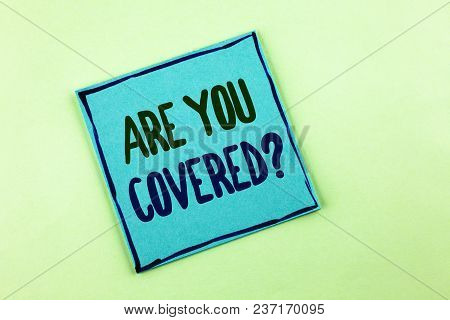 Conceptual Hand Writing Showing Are You Covered Question. Business Photo Showcasing Asking About You