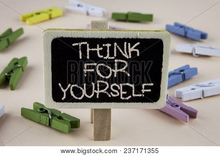 Conceptual Hand Writing Showing Think For Yourself. Business Photo Showcasing Have An Independent Mi