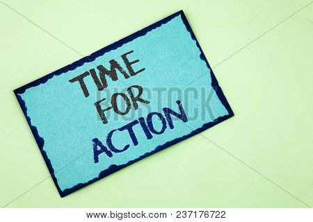 Conceptual Hand Writing Showing Time For Action. Business Photo Text Do Something Now For A Particul