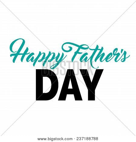Happy Father Day Blue And Black Lettering. Fathers Day Design Element. Handwritten And Typed Text, C