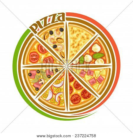 Vector Logo For Italian Pizza, Round Sign For Pizzeria With 8 Sliced Pieces Different Kinds Of Baked