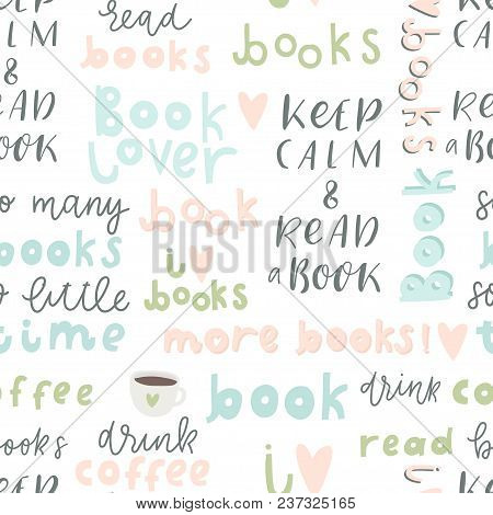 Book Lover Seamless Pattern. Hand Drawn Quotes And Words About Books For Design Wrapping Paper, Text