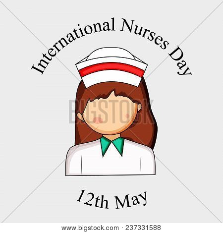 Illustration Of Nurse With International Nurses Day 12th May Text On The Occasion Of International N
