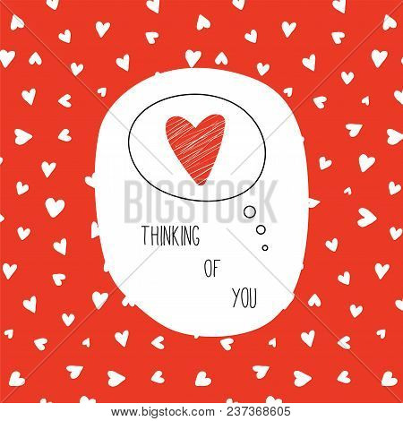 Hand Drawn Valentines Day Greeting Card With Red Heart In A Thought Bubble And Text Thinking Of You.