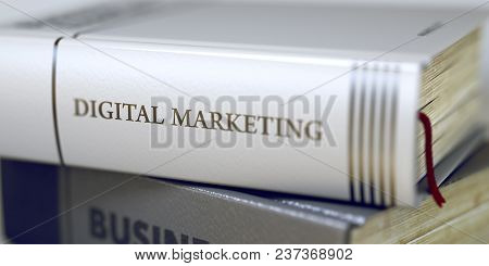 Book Title On The Spine - Digital Marketing. Stack Of Business Books. Book Spines With Title - Digit