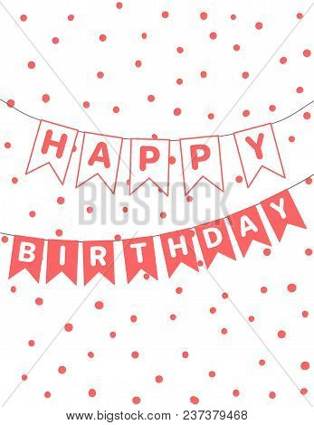 Hand Drawn Happy Birthday Card With Bunting, Letters Written On Flags. Vector Illustration. Isolated
