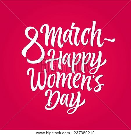 Happy Womens Day - Vector Hand Drawn Brush Pen Lettering Design On Pink Background. High Quality Cal