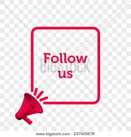Follow Us Message Quote In Megaphone Badge Isolated On Transparent Background. Vector Creative Conce