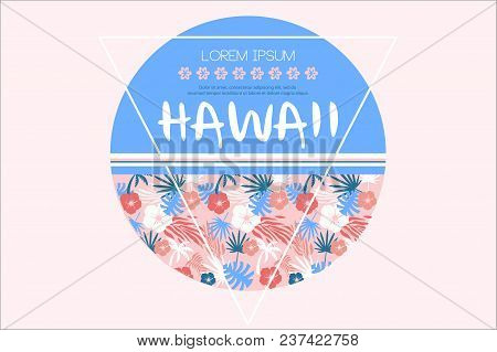 Colored Vector Illustration Related To Hawaii Theme. Circle With Various Tropical Plants Flowers, Ba