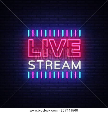 Neon Sign Live Stream Design Element. Light Banner, Neon Signboard For News And Tv Shows, As Well As