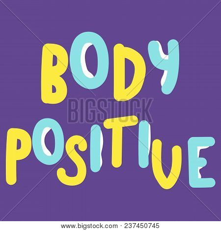 Body Positive. Body Positivity Qoute. Body Positive. Inspirational Quote. Vector Illustration.