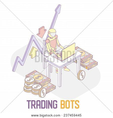Trading Bots Concept. Vector Isometric Illustration Of Trading Robot Working In Trading Room Using C