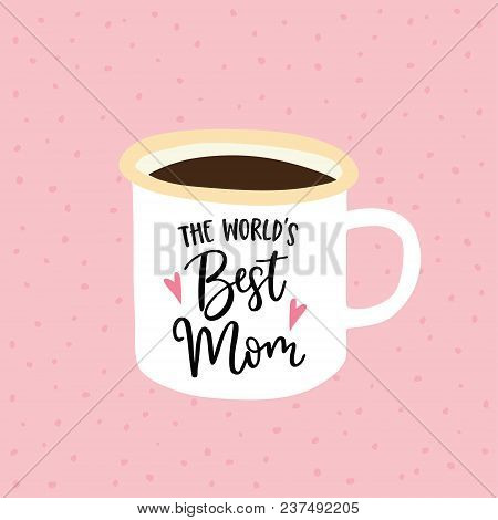 Birthday Or Mothers Day Greeting Card, Invitation. Handwritten Worlds Best Mom Text. Hand Drawn Mug,