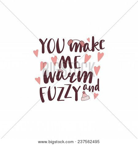 Hand drawn vector illustration with a quote You make me warm and fuzzy, fluffy pink earmuffs, knitted hats, hearts. Isolated objects on white background. Design concept winter, autumn, love. poster
