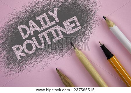 Text Sign Showing Daily Routine Motivational Call. Conceptual Photo Everyday Good Habits To Bring Ch