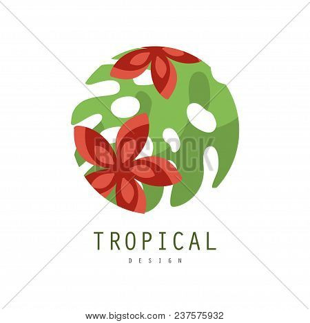 Tropical Logo Design, Round Geometric Badge With Palm Leaf And Red Flowers Vector Illustration Isola